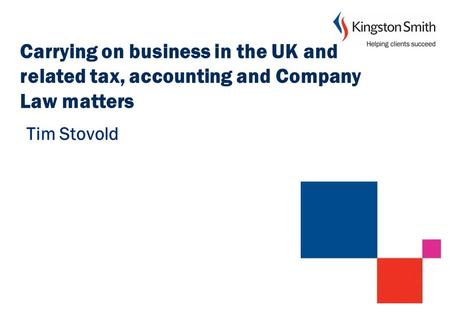 Carrying on business in the UK and related tax, accounting and Company Law matters Tim Stovold.
