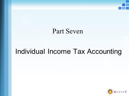 Part Seven Individual Income Tax Accounting. What is Individual Income Tax? The marginal tax rate is the tax rate applied to each additional dollar of.