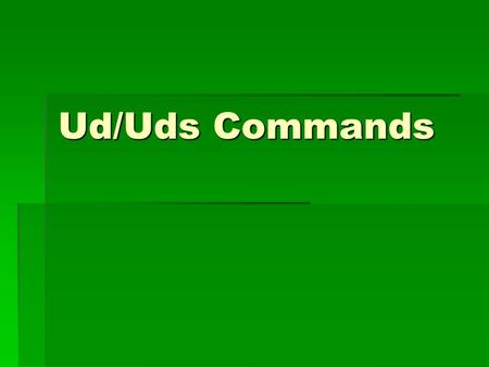 Ud/Uds Commands. What are they?  Ud and Uds commands are formal commands  Examples:  Mr. Waters, wear your ID  Teachers, don't yell at students.