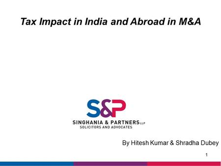 Tax Impact in India and Abroad in M&A 1 By Hitesh Kumar & Shradha Dubey.