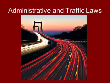 Administrative and Traffic Laws