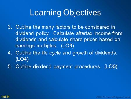 1 of 24 ©2012 McGraw-Hill Ryerson Limited Learning Objectives 3.Outline the many factors to be considered in dividend policy. Calculate aftertax income.