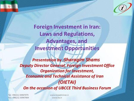 Tel: +98(21) 33967075 www.investiniran.ir Fax: +98(21) 33967864 www.iio.ir Foreign Investment in Iran: Laws and Regulations, Advantages, and Investment.