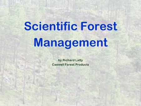 Scientific Forest Management by Richard Latty Caswell Forest Products.