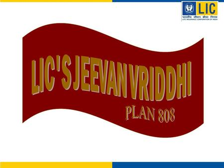LIC's Jeevan Vriddhi – 808 Highlights  Excellent Guaranteed Returns at Maturity  Ideal combination of Insurance and Returns.  Life Cover – Five times.