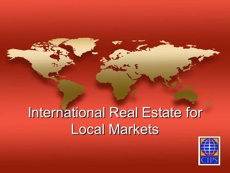 International Real Estate for Local Markets. Overview Conducting business <strong>in</strong> global marketplace –Examine different cultures needs and expectations Modify.