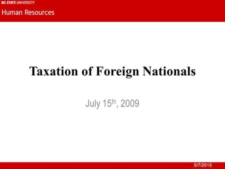 5/7/2015 Taxation of Foreign Nationals July 15 th, 2009.