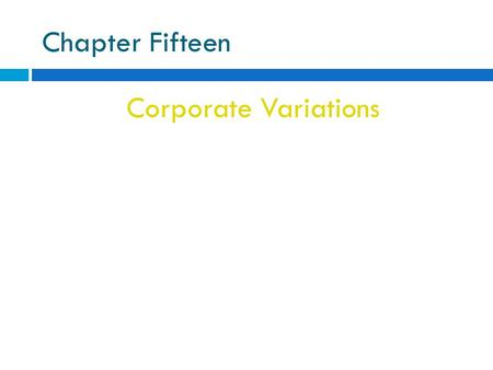 Chapter Fifteen Corporate Variations. Close Corporation statutory close corporation Corporation whose shares are held by a small group that is active.