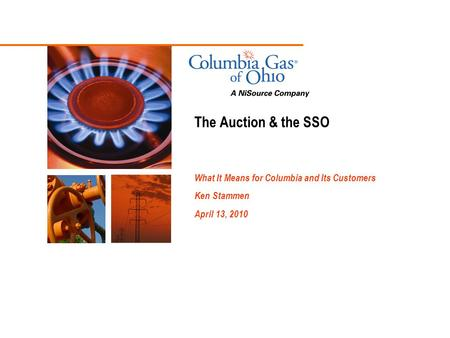 The Auction & the SSO What It Means for Columbia and Its Customers Ken Stammen April 13, 2010.