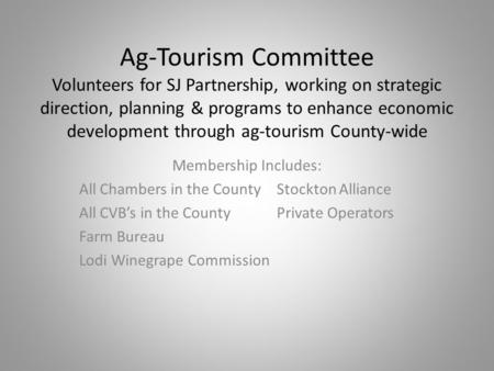Ag-Tourism Committee Volunteers for SJ Partnership, working on strategic direction, planning & programs to enhance economic development through ag-tourism.