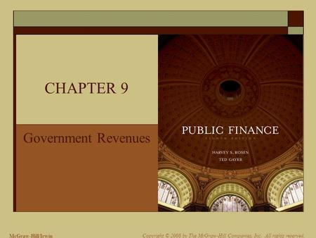 McGraw-Hill/Irwin Copyright © 2008 by The McGraw-Hill Companies, Inc. All rights reserved. CHAPTER 9 Government Revenues.