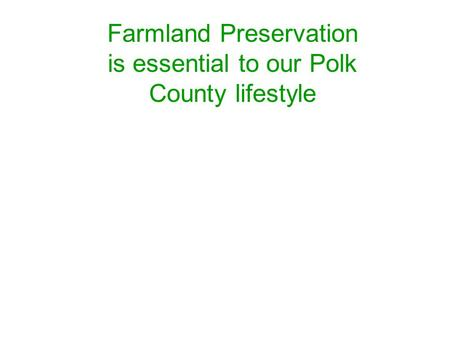 Farmland Preservation is essential to our Polk County lifestyle.