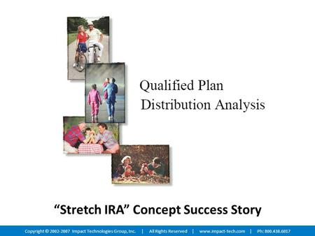 "Copyright © 2002-2007 Impact Technologies Group, Inc. | All Rights Reserved | www.impact-tech.com | Ph: 800.438.6017 ""Stretch IRA"" Concept Success Story."