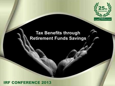Tax Benefits through Retirement Funds Savings. Thoughts Contributions Interest Dividends CGT Estate Duty Lump Sums Summary AGENDA.