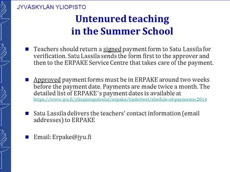 JYVÄSKYLÄN YLIOPISTO Untenured teaching in the Summer School Teachers should return a signed payment form to Satu Lassila for verification. Satu Lassila.