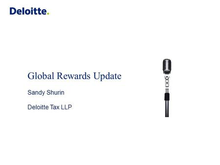 Global Rewards Update Sandy Shurin Deloitte Tax LLP.