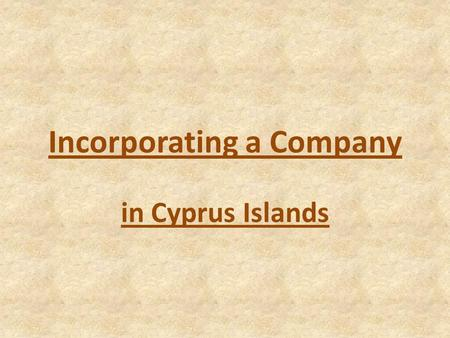 Incorporating a Company in Cyprus Islands. Cyprus Islands Cyprus, officially the Republic of Cyprus is an island in the eastern part of the Mediterranean.