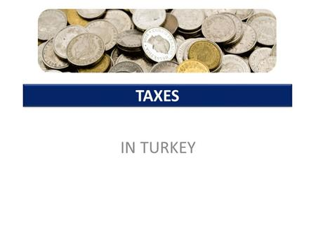 TAXES IN TURKEY.