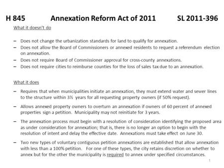 1 H 845Annexation Reform Act of 2011 SL 2011-396 What it doesn't do – Does not change the urbanization standards for land to qualify for annexation. –