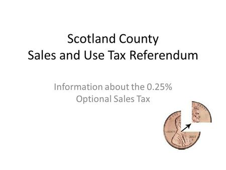 Scotland County Sales and Use Tax Referendum Information about the 0.25% Optional Sales Tax.