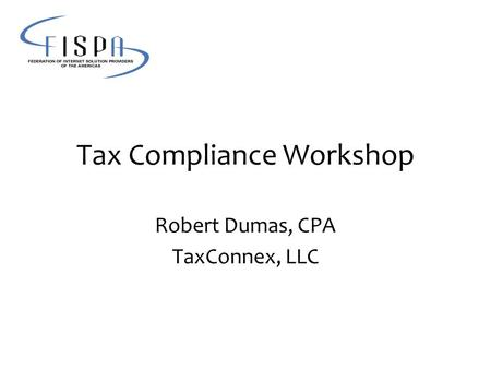 Tax Compliance Workshop Robert Dumas, CPA TaxConnex, LLC.