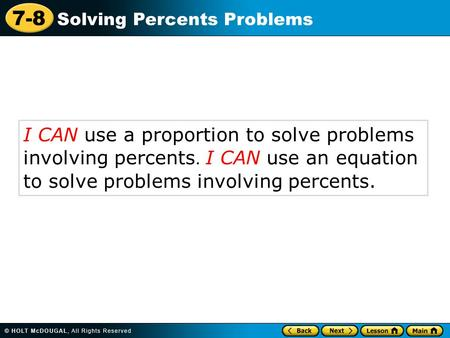 7-8 Solving Percents Problems I CAN use a proportion to solve problems involving percents. I CAN use an equation to solve problems involving percents.