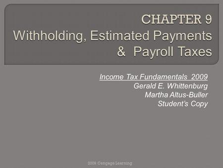 Income Tax Fundamentals 2009 Gerald E. Whittenburg Martha Altus-Buller Student's Copy 2009 Cengage Learning.