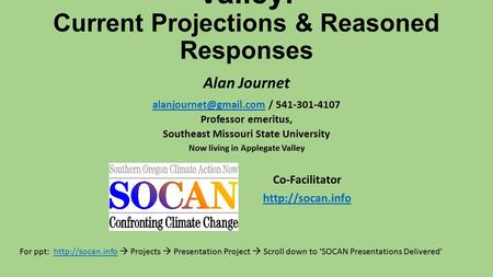 Climate Change in the Rogue Valley: Current Projections & Reasoned Responses Alan Journet / 541-301-4107 Professor.
