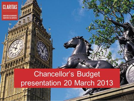 Chancellor's Budget presentation 20 March 2013. 2 Agenda  Business taxes: Iain Wright, Claritas  Personal taxes: Steve Holden, HCB Solicitors.