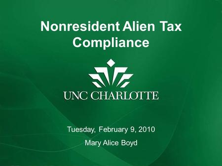 Nonresident Alien Tax Compliance Tuesday, February 9, 2010 Mary Alice Boyd.