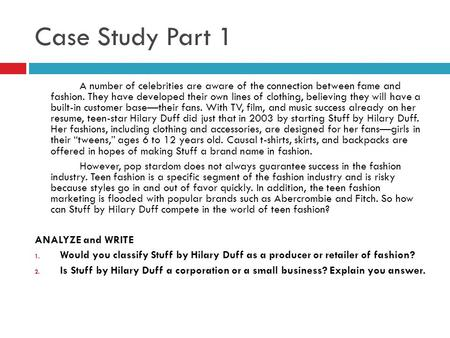 Case Study Part 1 A number of celebrities are aware of the connection between fame and fashion. They have developed their own lines of clothing, believing.