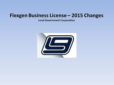 Flexgen Business License – 2015 Changes Local Government Corporation.