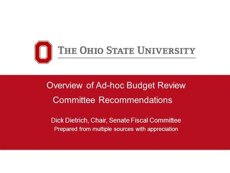 Overview of Ad-hoc Budget Review Committee Recommendations Dick Dietrich, Chair, Senate Fiscal Committee Prepared from multiple sources with appreciation.