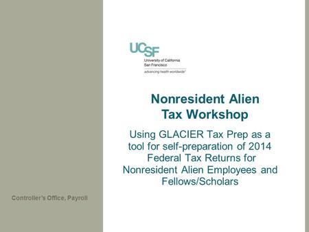 Using GLACIER Tax Prep as a tool for self-preparation of 2014 Federal Tax Returns for Nonresident Alien Employees and Fellows/Scholars Controller's Office,