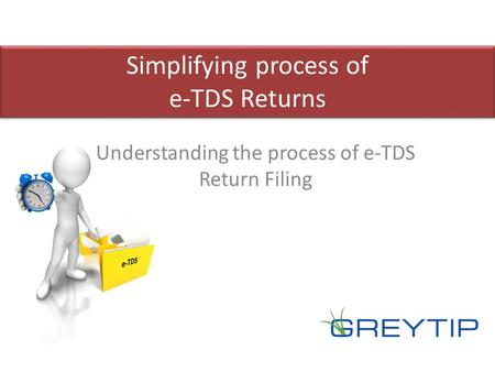 Understanding the process of e-TDS Return Filing Simplifying process of e-TDS Returns.