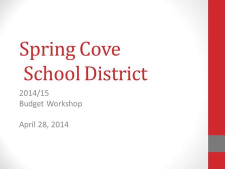 Spring Cove School District 2014/15 Budget Workshop April 28, 2014.