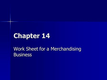 Chapter 14 Work Sheet for a Merchandising Business.