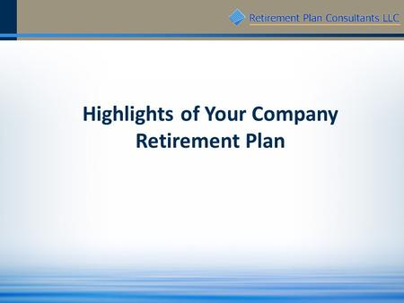 Highlights of Your Company Retirement Plan. 2 Eligibility Who Is Eligible for the Plan? You can join the Plan when you are age age or older and have completed.