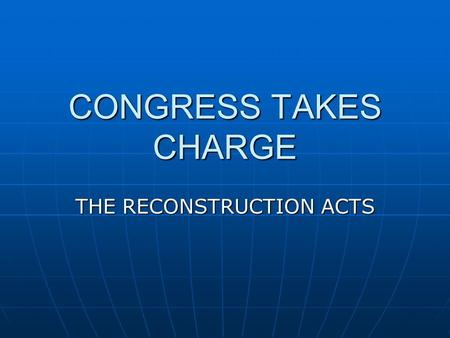 CONGRESS TAKES CHARGE THE RECONSTRUCTION ACTS. 1) In 1867, Congress passes the 1st of the ________________________________________ All states not complying.