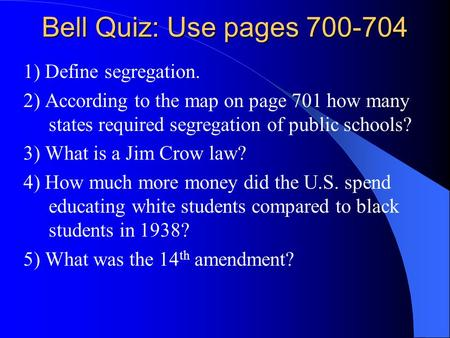 Bell Quiz: Use pages ) Define segregation.