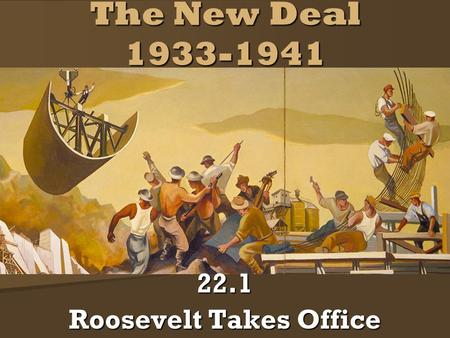The New Deal 1933-1941 22.1 Roosevelt Takes Office.