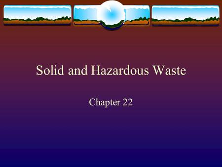 Solid and Hazardous Waste Chapter 22. Solid waste  Most solid waste in the US is produced by industry  75% mining  13% agriculture  9.5% industrial.