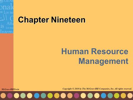 Chapter Nineteen Human Resource Management McGraw-Hill/Irwin Copyright © 2010 by The McGraw-Hill Companies, Inc. All rights reserved.