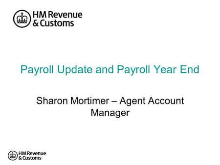 Payroll Update and Payroll Year End Sharon Mortimer – Agent Account Manager.