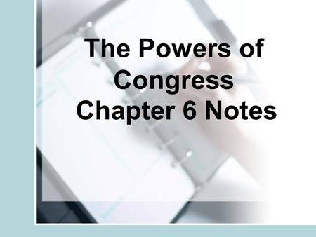 "The Powers of Congress Chapter 6 Notes. Legislative Powers: expressed powers: powers given to Congress in the Constitution Example: ""Congress shall have."