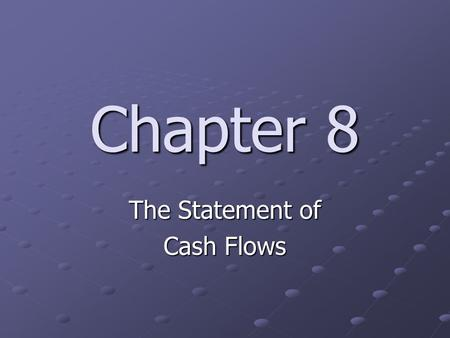 Chapter 8 The Statement of Cash Flows. 8-1 Multi-Step vs. Single-Step Income Statement Multiple-stepSingle-step Sales Revenue Net Sales a Total Revenue.