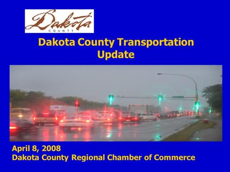 April 8, 2008 Dakota County Regional Chamber of Commerce Dakota County Transportation Update.