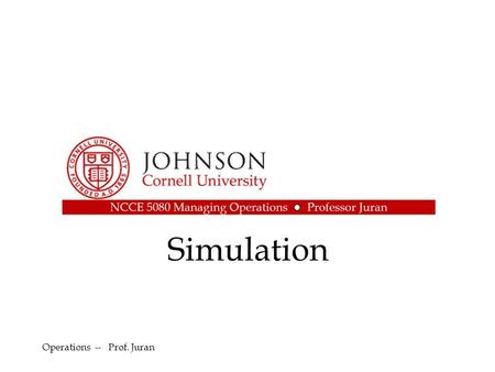Simulation Operations -- Prof. Juran. 2 Overview Monte Carlo Simulation –Basic concepts and –Probability Distributions Uniform, Normal,