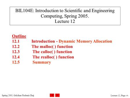 Spring 2005, Gülcihan Özdemir Dağ Lecture 12, Page 1 BIL104E: Introduction to Scientific and Engineering Computing, Spring 2005. Lecture 12 Outline 12.1Introduction.