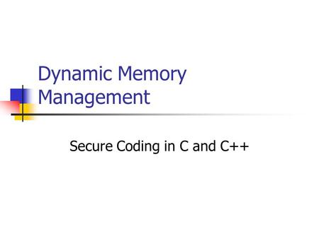 Dynamic Memory Management Secure Coding in C and C++